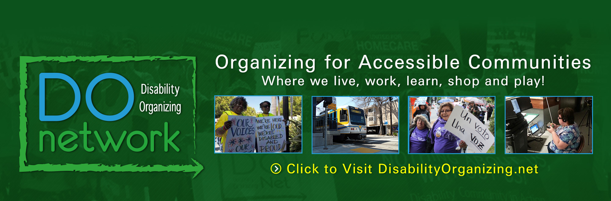 Banner of Disability Organizing Network. Organizing for Accessible Communities where we live, work, learn, shop and play! Click to Visit DisabilityOrganizing.net